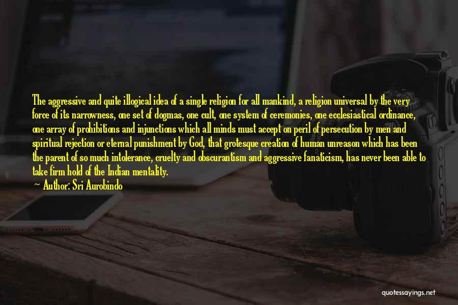 Religion Fanaticism Quotes By Sri Aurobindo