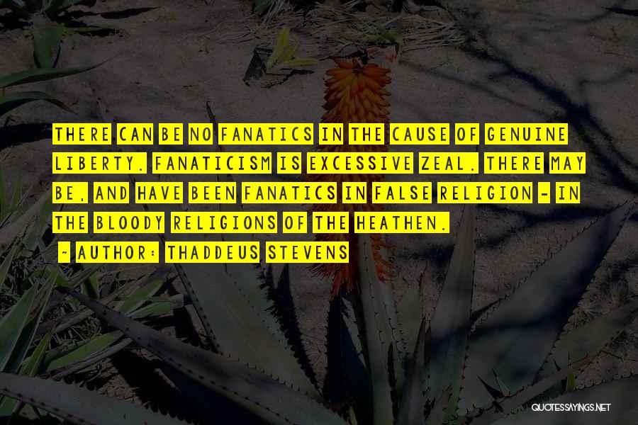 Religion Fanaticism Quotes By Thaddeus Stevens