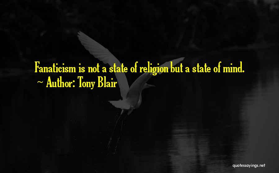 Religion Fanaticism Quotes By Tony Blair