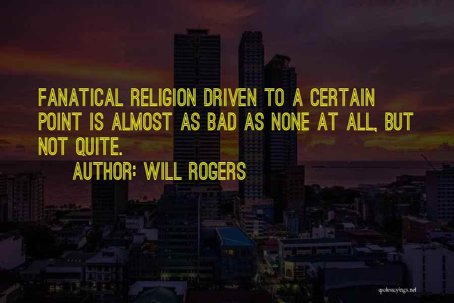 Religion Fanaticism Quotes By Will Rogers