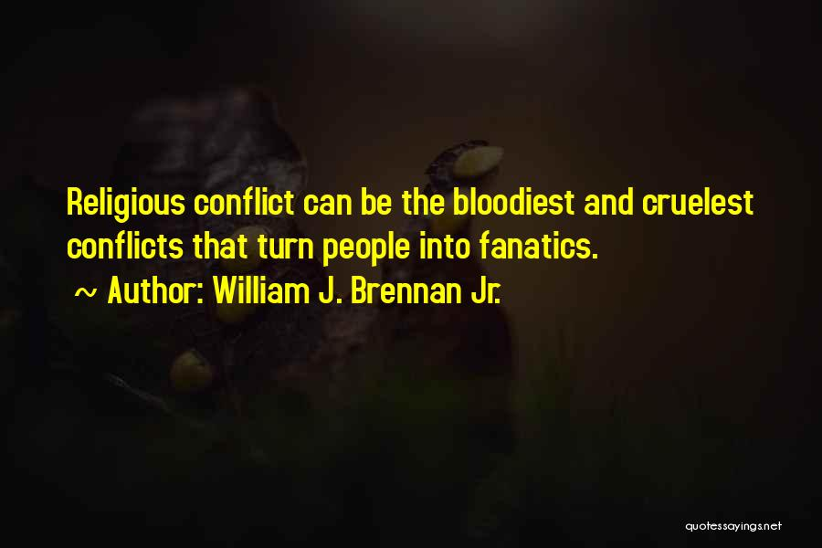 Religious Conflicts Quotes By William J. Brennan Jr.