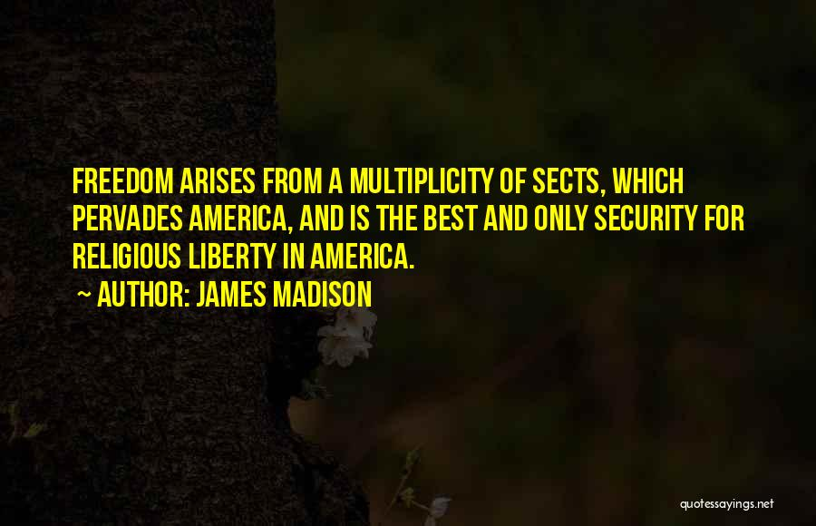 Religious Sects Quotes By James Madison