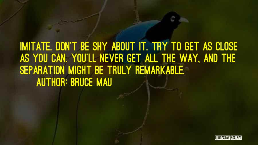 Remarkable Quotes By Bruce Mau