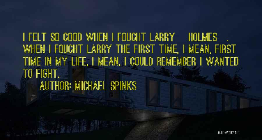 Remember The First Time Quotes By Michael Spinks
