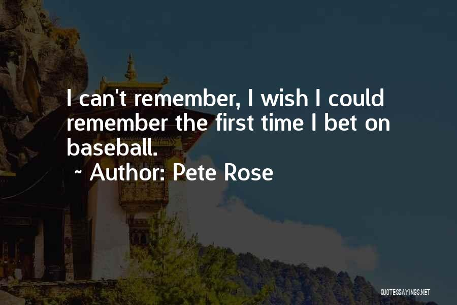 Remember The First Time Quotes By Pete Rose