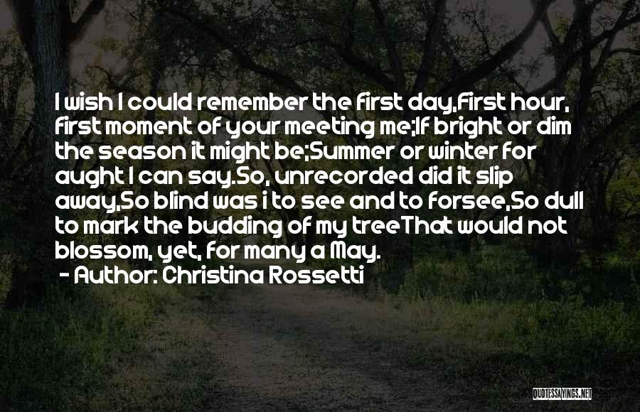 Remember The Moment Quotes By Christina Rossetti