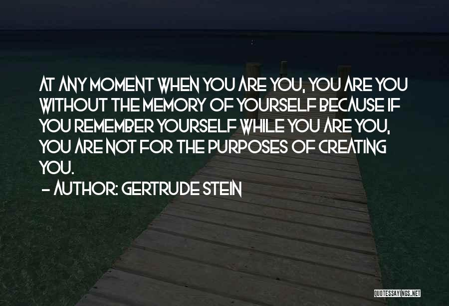 Remember The Moment Quotes By Gertrude Stein