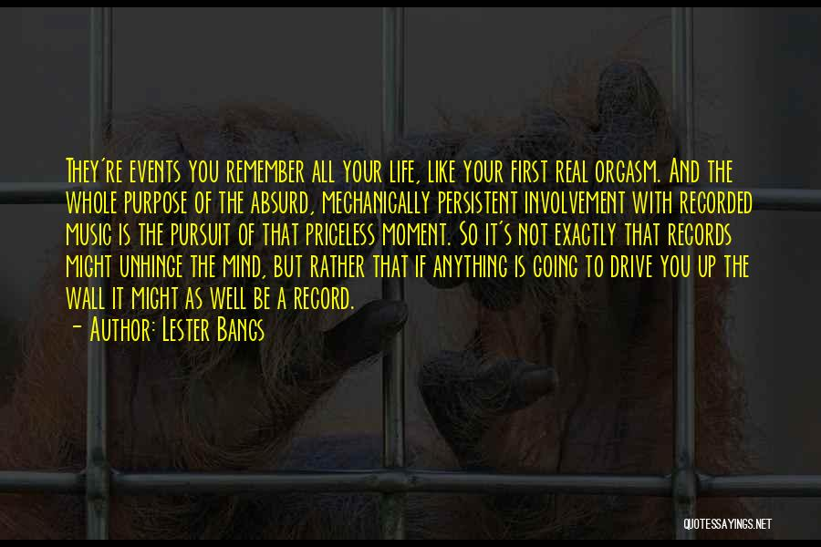 Remember The Moment Quotes By Lester Bangs