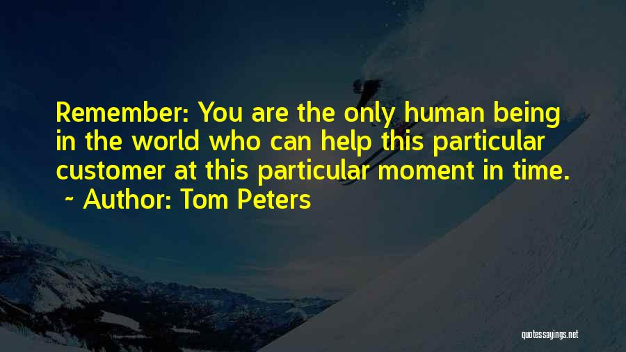 Remember The Moment Quotes By Tom Peters