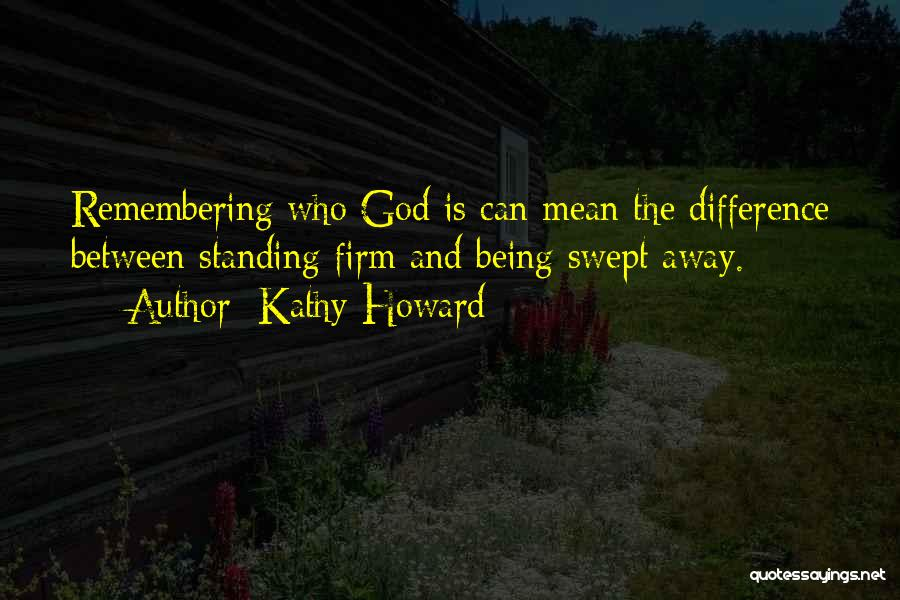 Remembering God Quotes By Kathy Howard
