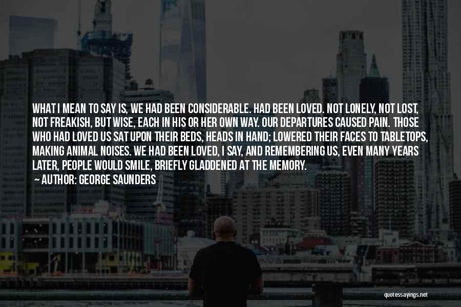 Remembering Loved Ones Quotes By George Saunders
