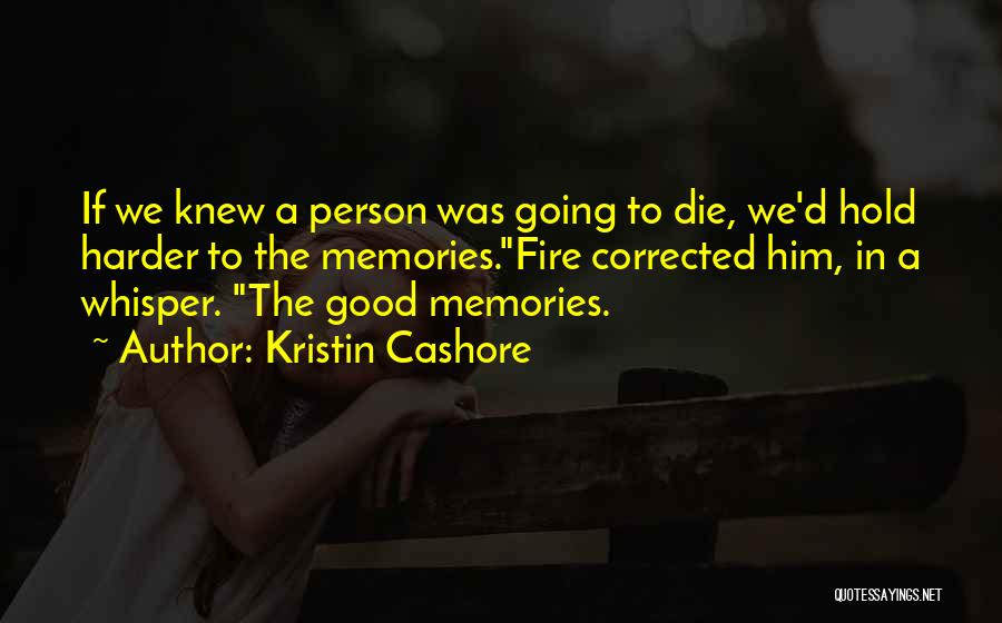 Remembering Loved Ones Quotes By Kristin Cashore