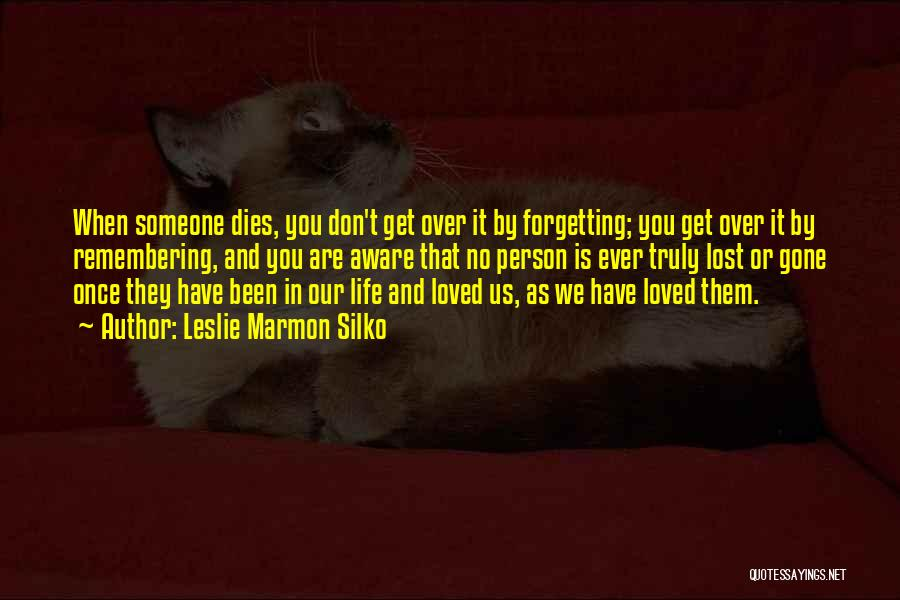 Remembering Loved Ones Quotes By Leslie Marmon Silko