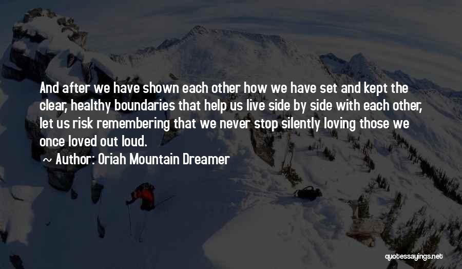 Remembering Loved Ones Quotes By Oriah Mountain Dreamer