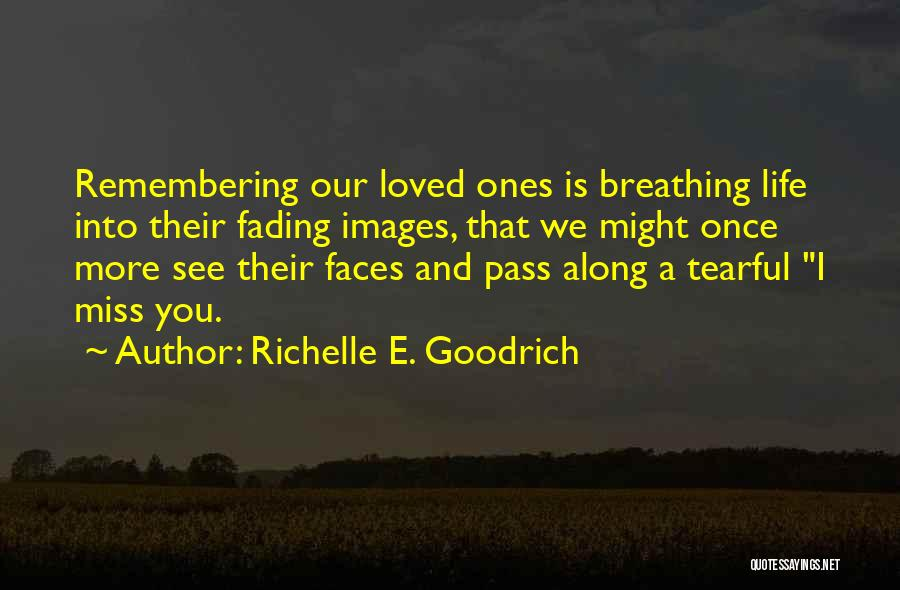 Remembering Loved Ones Quotes By Richelle E. Goodrich