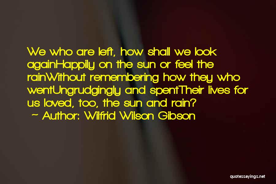 Remembering Loved Ones Quotes By Wilfrid Wilson Gibson