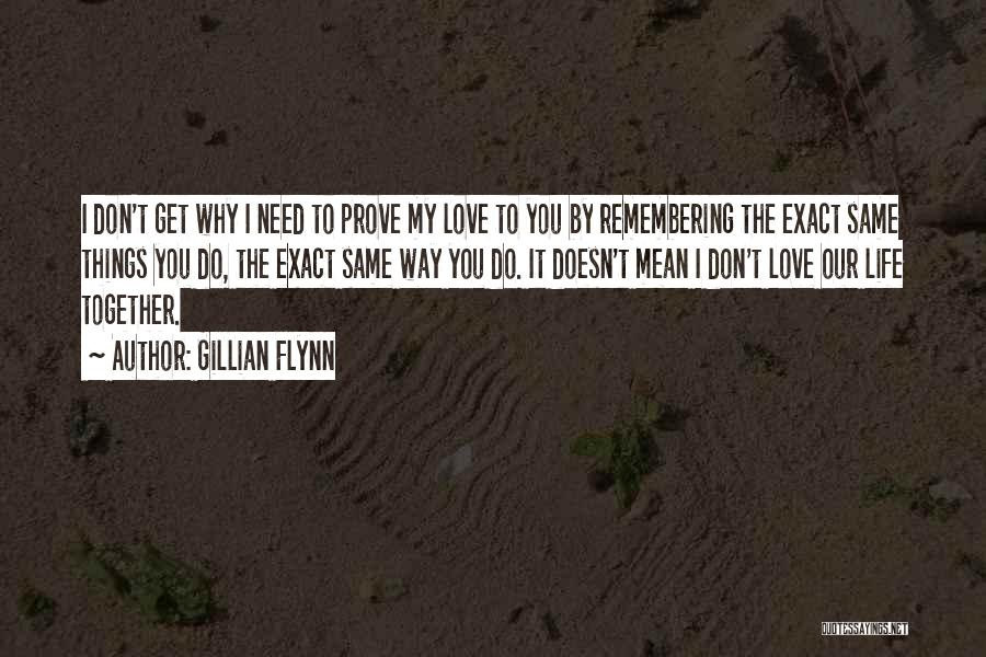 Remembering My Love Quotes By Gillian Flynn
