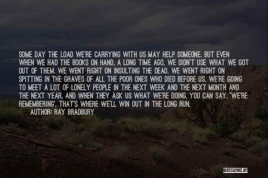 Remembering Someone Who Has Died Quotes By Ray Bradbury