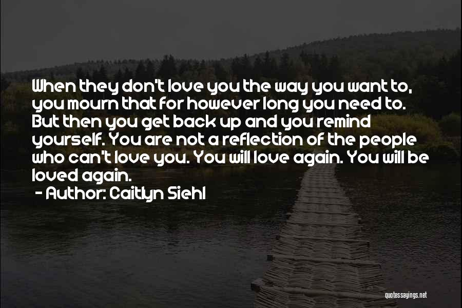 Remind Love Quotes By Caitlyn Siehl