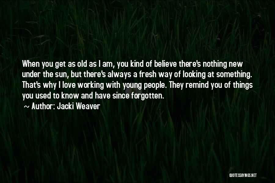 Remind Love Quotes By Jacki Weaver