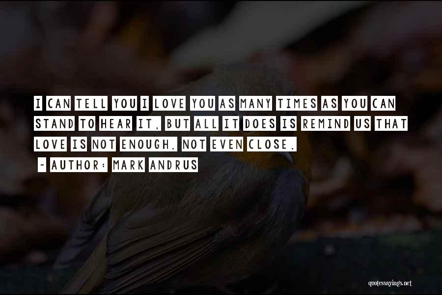 Remind Love Quotes By Mark Andrus