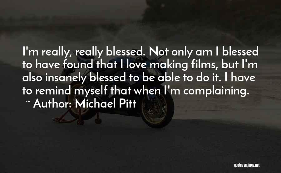 Remind Love Quotes By Michael Pitt