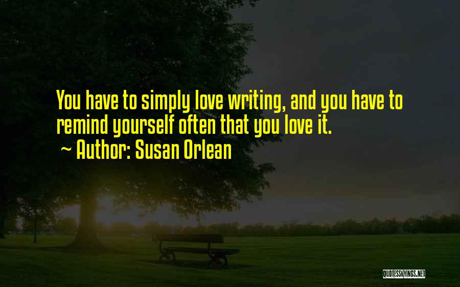 Remind Love Quotes By Susan Orlean