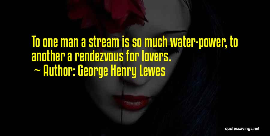 Rendezvous Quotes By George Henry Lewes