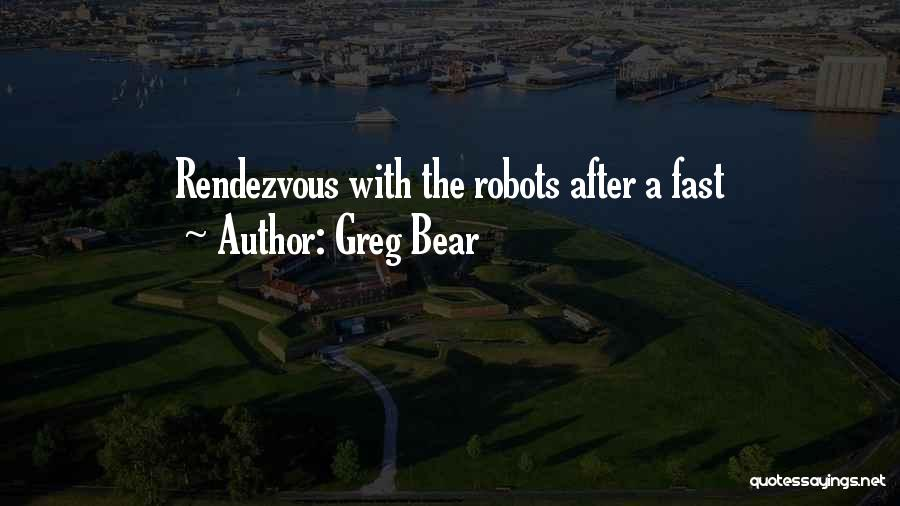 Rendezvous Quotes By Greg Bear