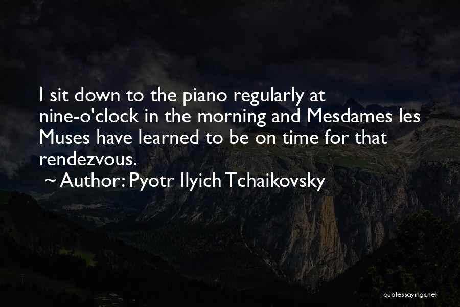 Rendezvous Quotes By Pyotr Ilyich Tchaikovsky