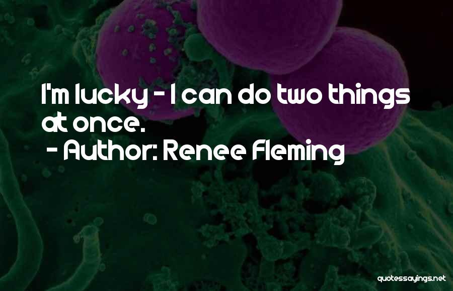 Renee Fleming Quotes 582611