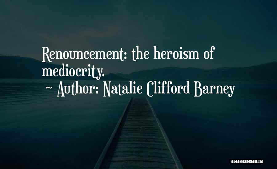 Renouncement Quotes By Natalie Clifford Barney