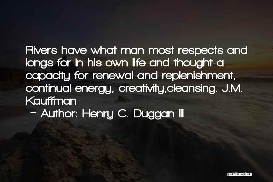 Replenishment Quotes By Henry C. Duggan III