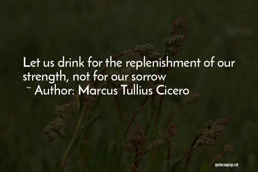 Replenishment Quotes By Marcus Tullius Cicero