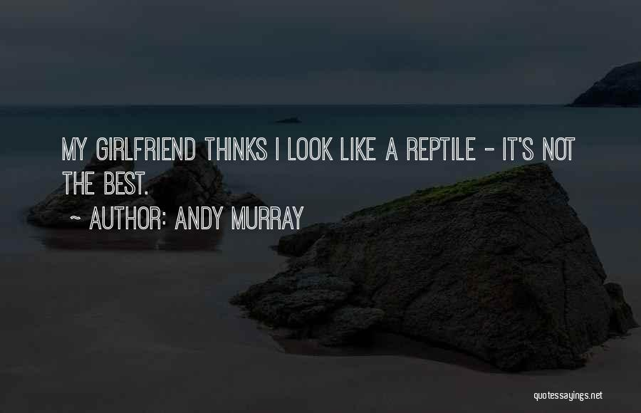 Reptile Quotes By Andy Murray