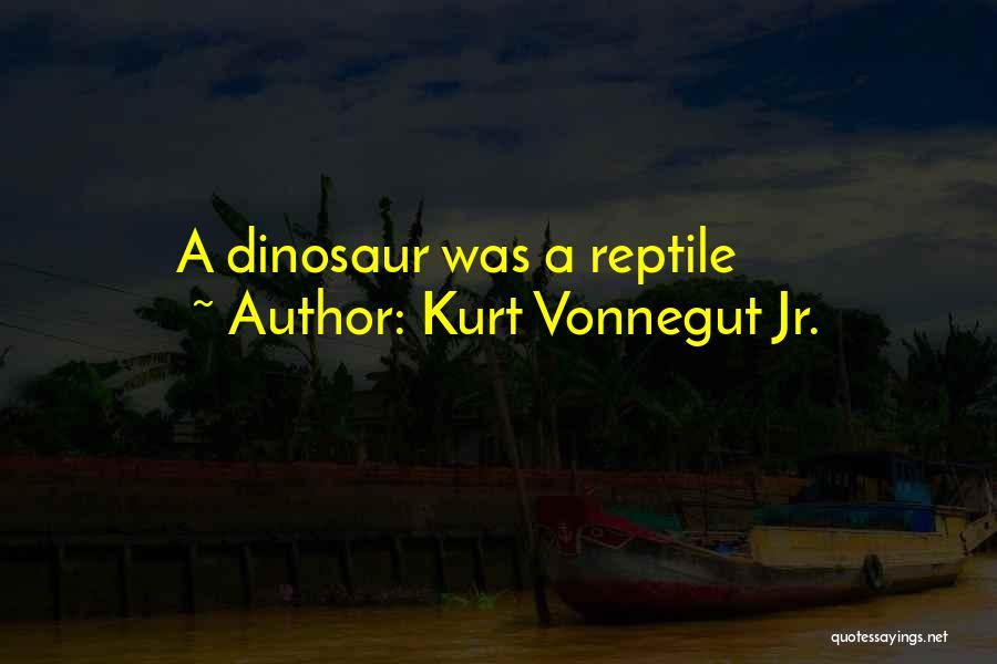 Reptile Quotes By Kurt Vonnegut Jr.