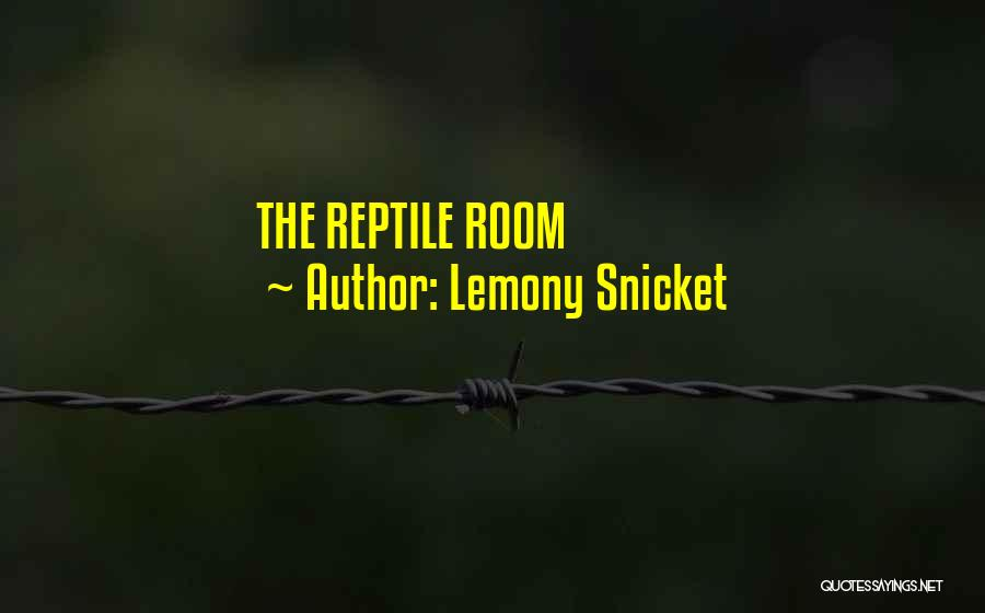 Reptile Quotes By Lemony Snicket