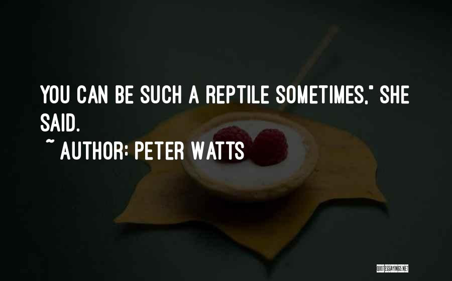 Reptile Quotes By Peter Watts