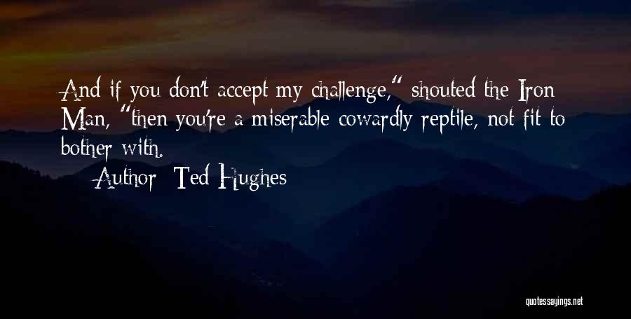 Reptile Quotes By Ted Hughes
