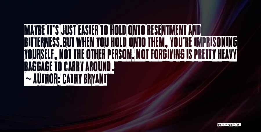 Resentment And Forgiveness Quotes By Cathy Bryant