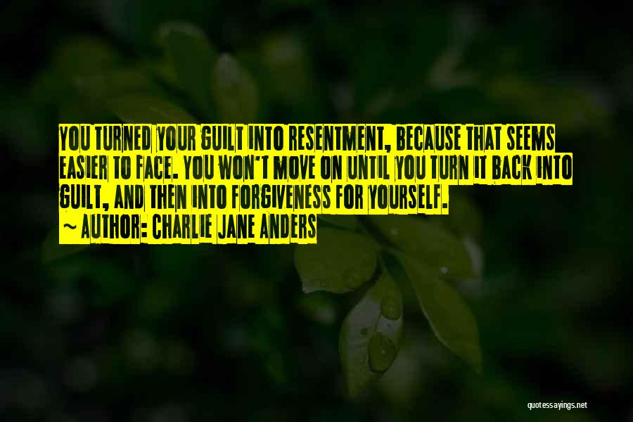 Resentment And Forgiveness Quotes By Charlie Jane Anders
