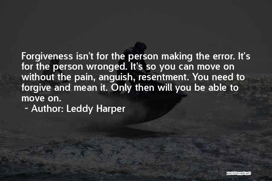 Resentment And Forgiveness Quotes By Leddy Harper