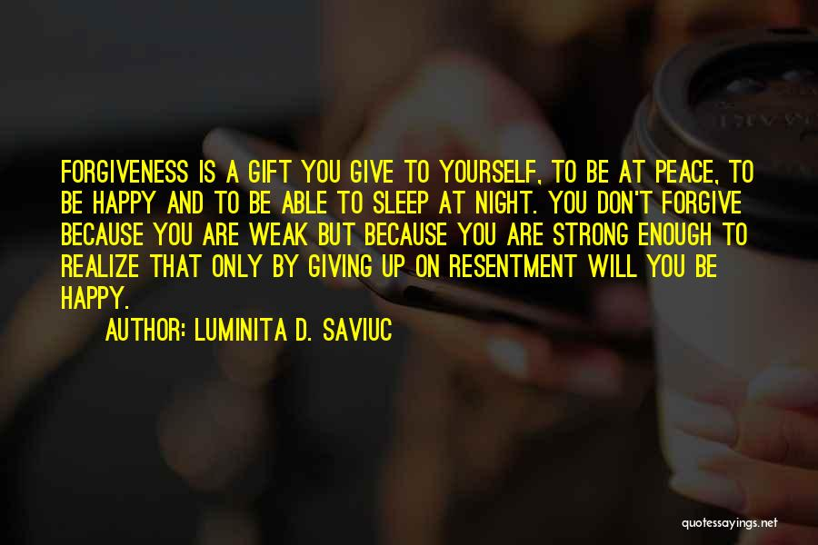 Resentment And Forgiveness Quotes By Luminita D. Saviuc