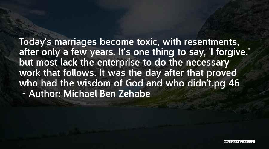 Resentment And Forgiveness Quotes By Michael Ben Zehabe
