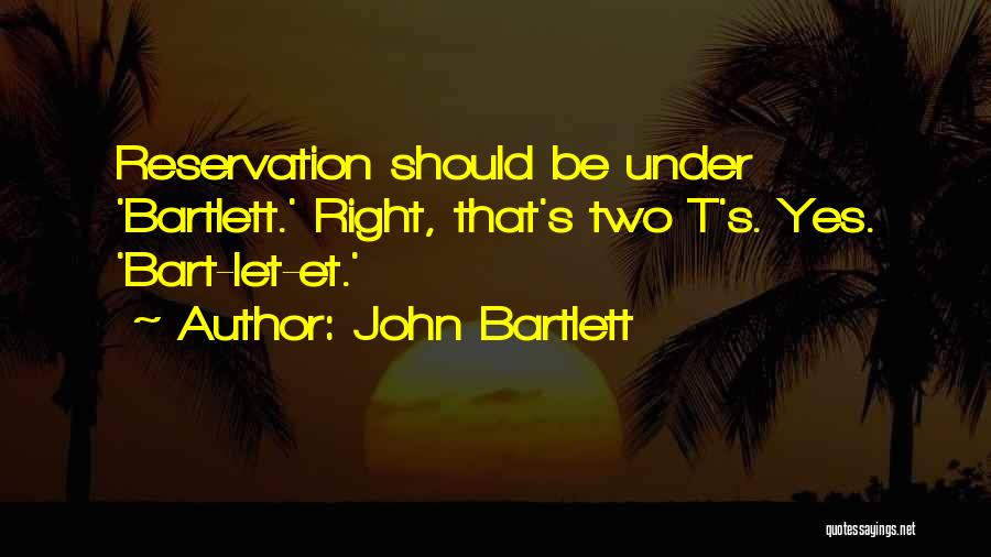 Reservations Quotes By John Bartlett