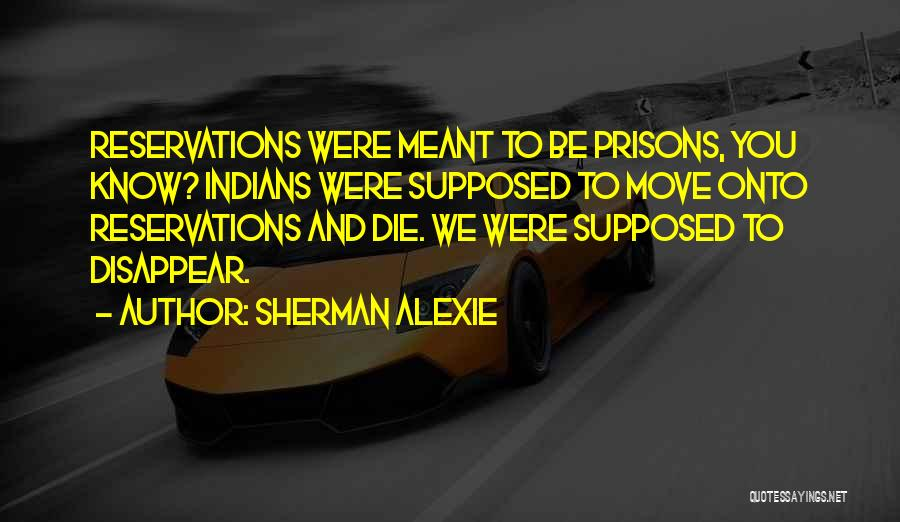 Reservations Quotes By Sherman Alexie