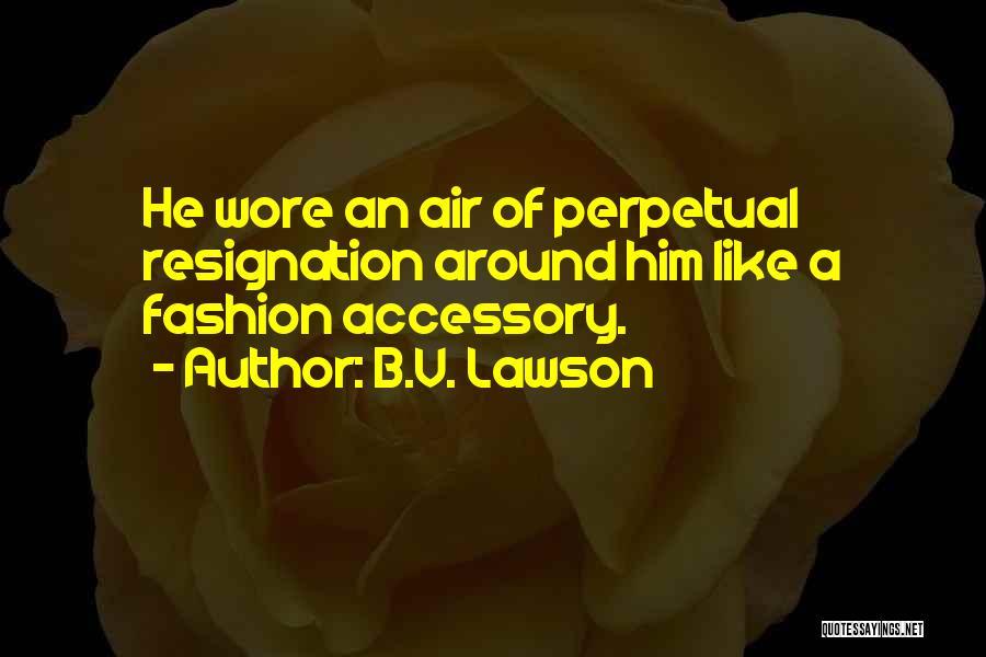 Resignation Quotes By B.V. Lawson