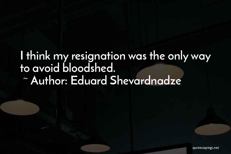 Resignation Quotes By Eduard Shevardnadze