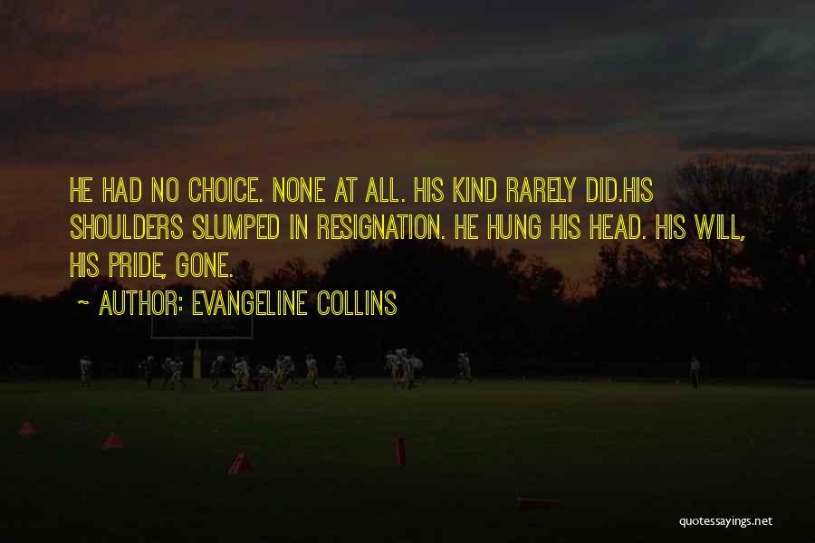 Resignation Quotes By Evangeline Collins