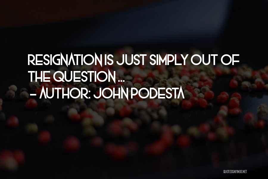 Resignation Quotes By John Podesta